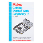 Make: Getting Started with Raspberry Pi - 3rd Edition